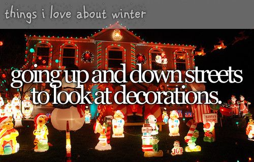 going up and down streets to look at decorations. ~ things i love about winter