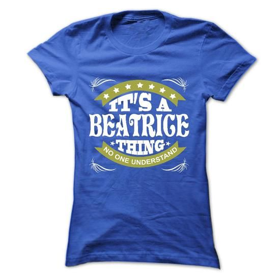 Its a BEATRICE Thing No One Understand - T Shirt, Hoodi - #wedding gift #photo gift. LOWEST SHIPPING => https://www.sunfrog.com/Names/Its-a-BEATRICE-Thing-No-One-Understand--T-Shirt-Hoodie-Hoodies-YearName-Birthday-Ladies.html?68278