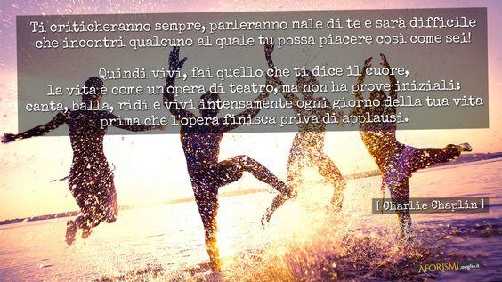 Immagine di http://aforismi.meglio.it/img/frasi/social/gplus/chaplin-canta-balla-ridi-vivi.jpg.