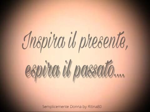 Inspira il presente, espira il passato...: