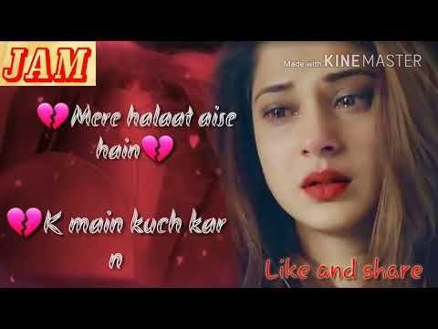 Mere Halat Aise Hai Ki Mai Kuch Kar Nahi Sakta Youtube Best Love Lyrics New Whatsapp Video Download Romantic Love Song