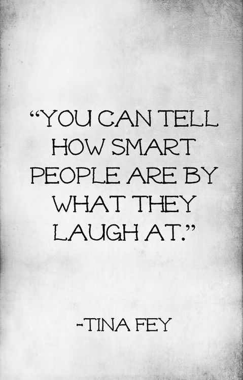 You can tell how smart people are by what they laugh at - Not sure what this says about me then!