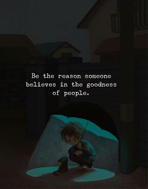 Be The Reason Someone Believes In The Goodness Of People Motivational Quotes For Life Life Quotes Words Quotes