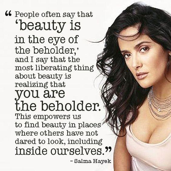 #WhatIsBeauty| People often say that #beauty is... - Salma Hayek