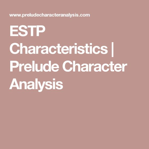ESTP Characteristics Prelude Character Analysis MBTI Pinterest - character analysis