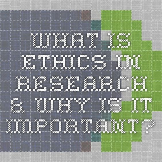 What is Ethics in Research & Why is it Important?