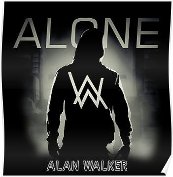 Dont Be Alone Alan Walker Is Here Poster Alan Walker Walker Wallpaper Alone Art
