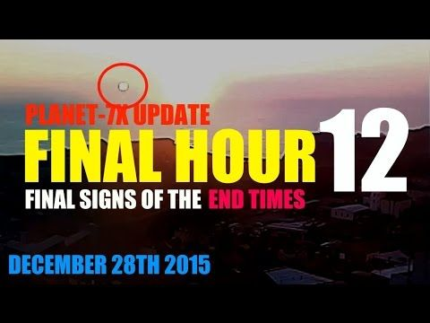FINAL HOUR 12 - PLANET-7X UPDATE - SIGNS OF THE END TIMES - Published on Dec 28, 2015