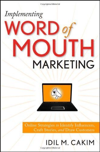 Implementing Word of Mouth Marketing: Online Strategies to Identify Influencers, Craft Stories, and Draw Customers by Idil M. Cakim. Save 24 Off!. $30.36. Publication: January 7, 2010. Author: Idil M. Cakim. Publisher: Wiley; 1 edition (January 7, 2010). 224 pages