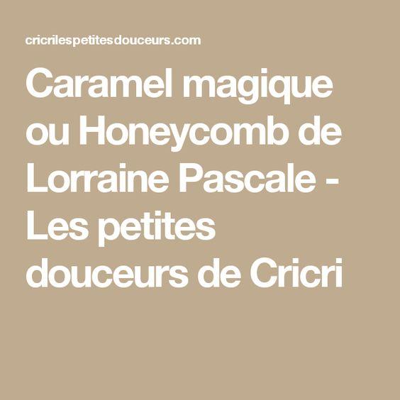Caramel magique ou Honeycomb de Lorraine Pascale - Les petites douceurs de Cricri
