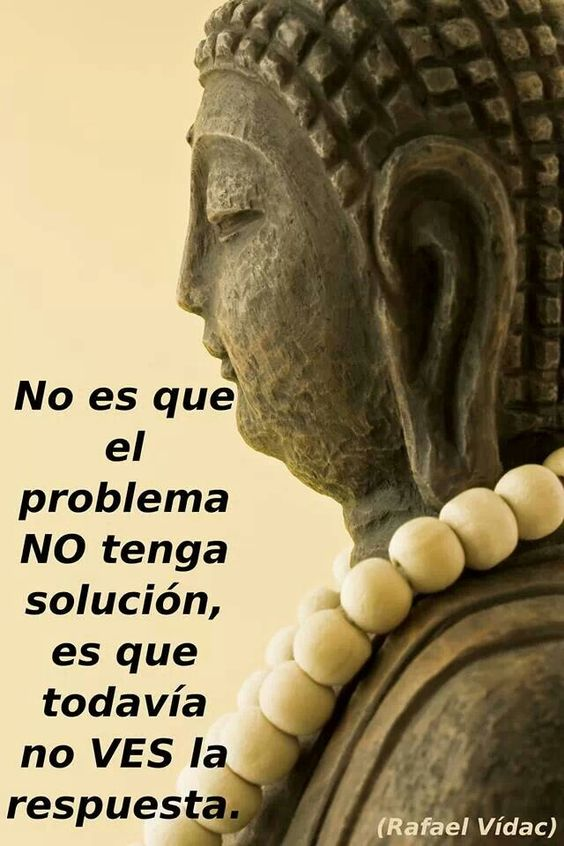 "Trans: ""It isn't that the problem does not have a solution, it is that you do not yet see the answer"" el problema y las soluciones.:"