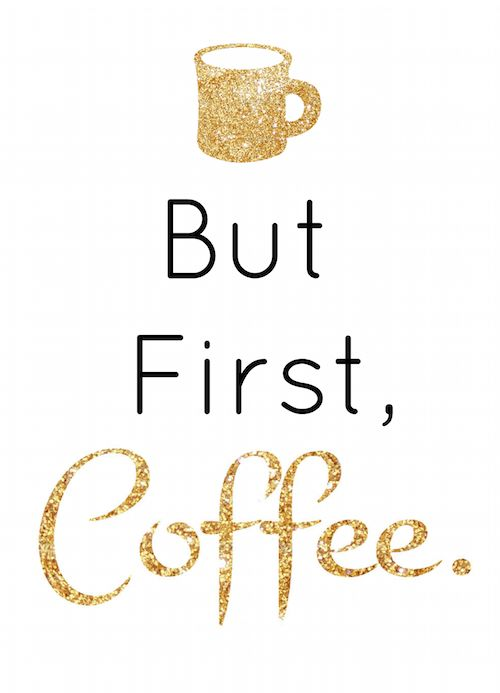 But First, #Coffee. *Free Printable