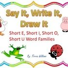 Say It, Write It, Draw It, Short E, I, O, and U Word Families