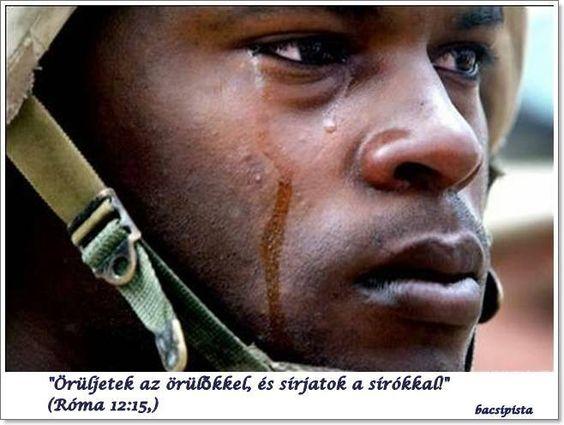 """""""Örüljetek az örülőkkel, és sírjatok a sírókkal"""" Róma 12:15,"""