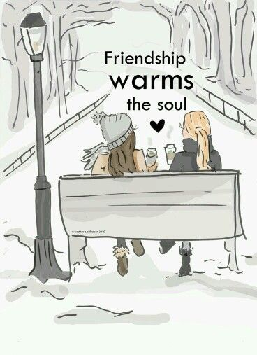 friendship warms the soul