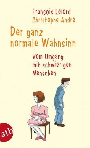 Der ganz normale Wahnsinn: Vom Umgang mit schwierigen Menschen, http://www.amazon.de/dp/3746616875/ref=cm_sw_r_pi_awdl_BhJ0vb0NHETEH