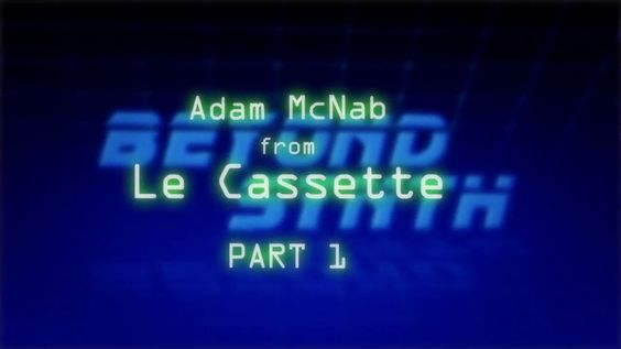 Beyond Synth - Interview with Adam McNab from Le Cassette Part 01