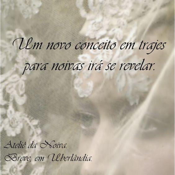 Em breve, Ateliê da Noiva em Uberlândia. Aguardem.
