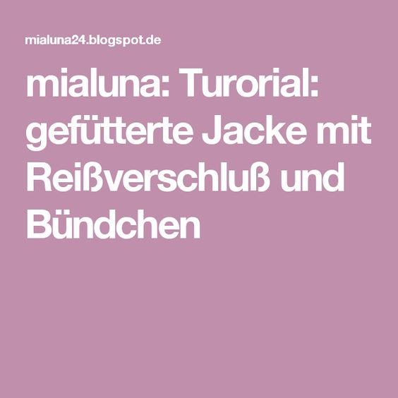 mialuna: Turorial: gefütterte Jacke mit Reißverschluß und Bündchen