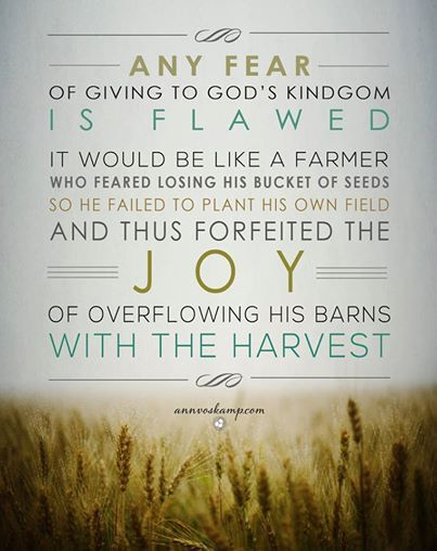 """Any fear of giving to God's Kingdom is flawed.  It would be like a farmer who feared losing his bucket of *seeds* so he failed to plant his own field — and thus forfeited the *joy* of *overflowing his barns* with the harvest."" 72% of the way to our #EstherIntiative Goal!  [From: ""What No One Tells You About Fear  & Comfort Zones & How. To. Change. The. World."" ]"