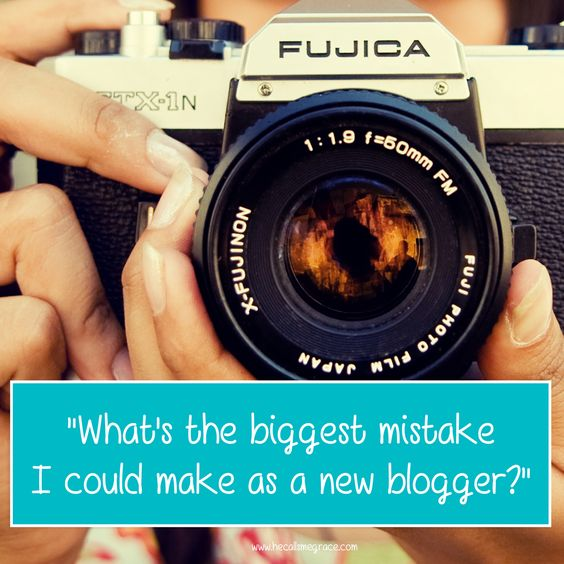 What's the biggest mistake I could make as a new blogger?