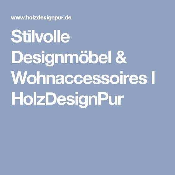 Stilvolle Designmöbel & Wohnaccessoires I HolzDesignPur
