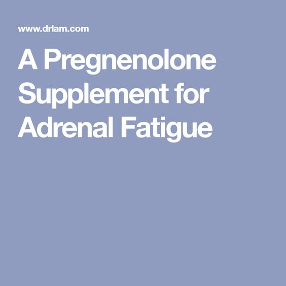A Pregnenolone Supplement for Adrenal Fatigue