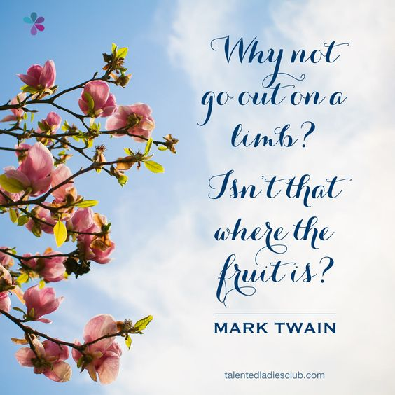 Limb isn t that where the fruit is brilliant motivational quote