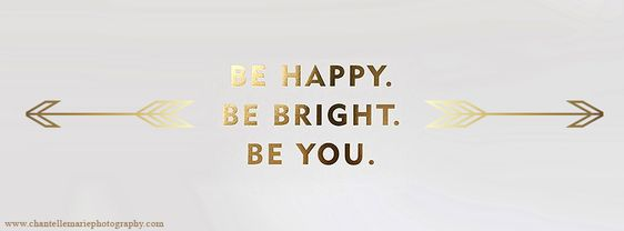 Facebook Cover Photo Be Happy. Be Bright. Be You. Gold