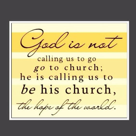 Being his church is much more important. We need to keep in mind two things: 1.Just because you go to church does not make you a Christian. 2. Just because you are a Christian does not mean you go to church.There may be reasons that you do not. Such as bad doctrine.