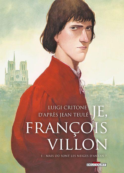 Je, François Villon Tome 1 - mais où sont les neiges d'antan ? : Luigi Critone - BD