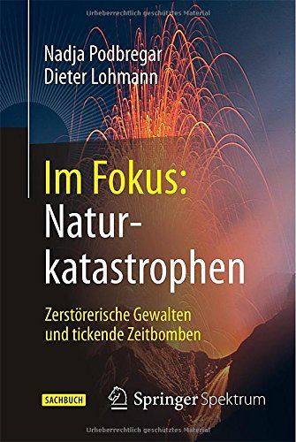 Im Fokus: Naturkatastrophen: Zerstörerische Gewalten und tickende Zeitbomben Naturwissenschaften im Fokus German Edition: Amazon.de: Nadja Podbregar, Dieter Lohmann: Bücher