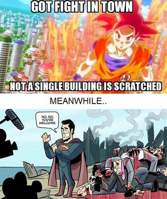 When Goku Fights in city, no building get a scratch. But Superman fights, every building falls