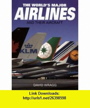 The Worlds Major Airlines and Their Aircraft (9781852605872) David Wragg , ISBN-10: 1852605871  , ISBN-13: 978-1852605872 ,  , tutorials , pdf , ebook , torrent , downloads , rapidshare , filesonic , hotfile , megaupload , fileserve