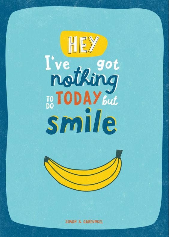 lovingly created typography with a simon & garfunkel quote. #quote #song #lyrics #gotnothingtodo #butsmile #typography #sonstnochwas #smile #banana #poster #garfunkel #theonlylivingboy