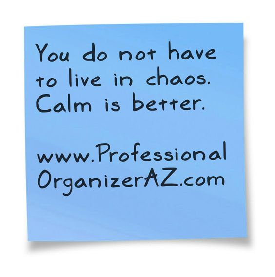 #calm is better  www.ProfessionalOrganizerAZ.com