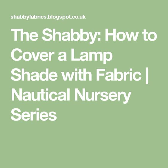 The Shabby: How to Cover a Lamp Shade with Fabric | Nautical Nursery Series