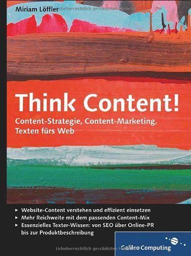 Think Content!: Content-Strategie, Content-Marketing, Texten fürs Web (Galileo Computing) von Miriam Löffler http://www.amazon.de/dp/3836220067/ref=cm_sw_r_pi_dp_QcY5tb0RFCZB3