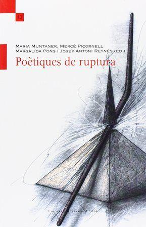 Poètiques de ruptura / Maria Muntaner ... [et al.] (ed.) - Palma [de Mallorca] : Lleonard Muntaner, 2008