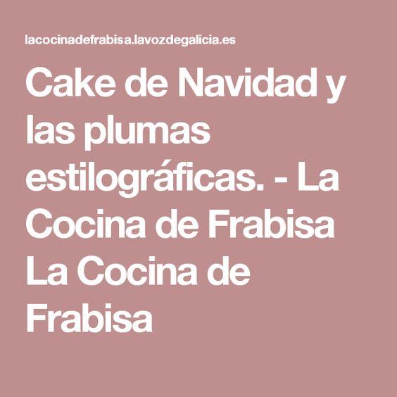 Cake de Navidad y las plumas estilográficas. - La Cocina de Frabisa La Cocina de Frabisa