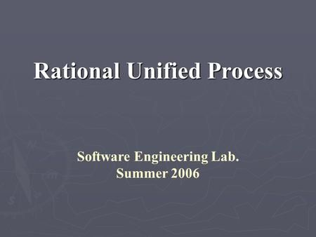 Rational Unified Process Software Engineering Lab. Summer 2006.