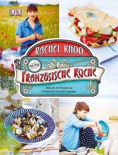 Meine französische Küche: Mehr als 100 Rezepte aus Frankreichs Genießerregionen: Rachel Khoo:via OhhMhh