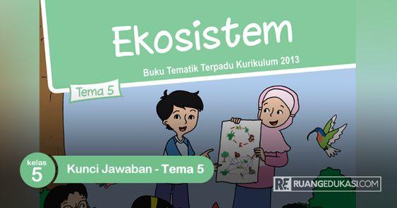 Kunci Jawaban Buku Tematik Kelas 5 Tema 5 Ekosistem Kurikulum 2013
