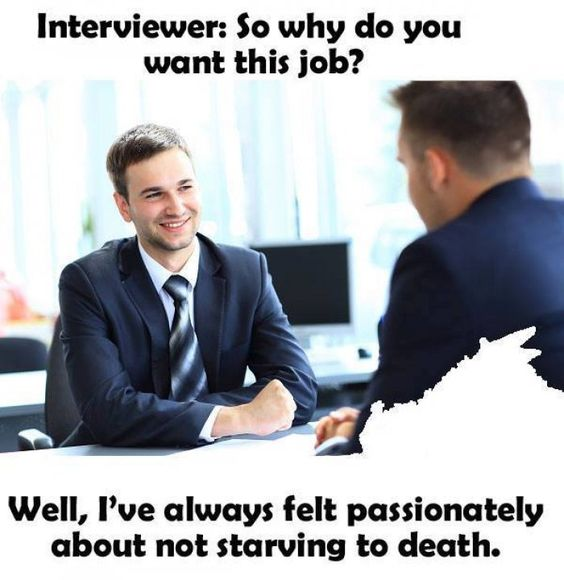So why do you want this job - meme - http://jokideo.com/so-why-do-you-want-this-job-meme/