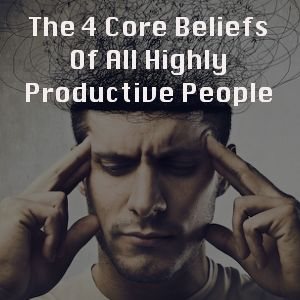 The 4 Core Beliefs Of All Highly Productive People. | http://marcguberti.com