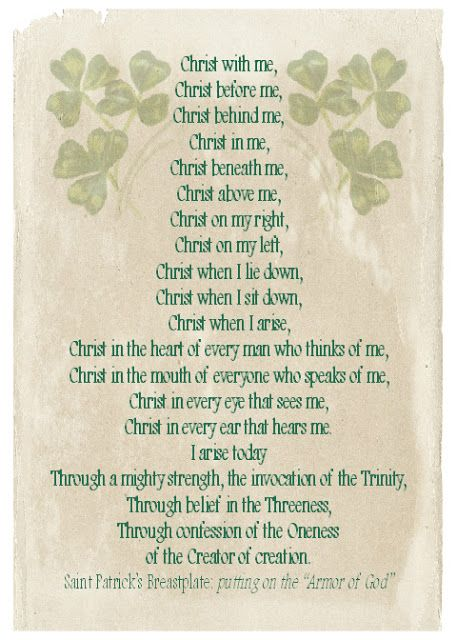 St. Patrick's Breastplate, also known as The Lorica (the cry of the deer). I remember singing this ALL the time as a child! I loved being raised Irish!