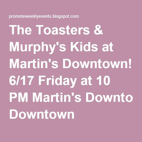 The Toasters & Murphy's Kids at Martin's Downtown! 6/17 Friday at 10 PM Martin's Downtown