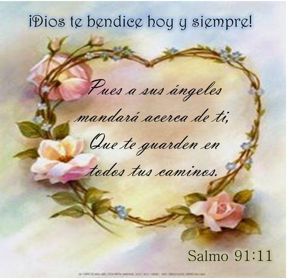 Â¡Dios te bendice hoy y siempre! Salmo 91:11