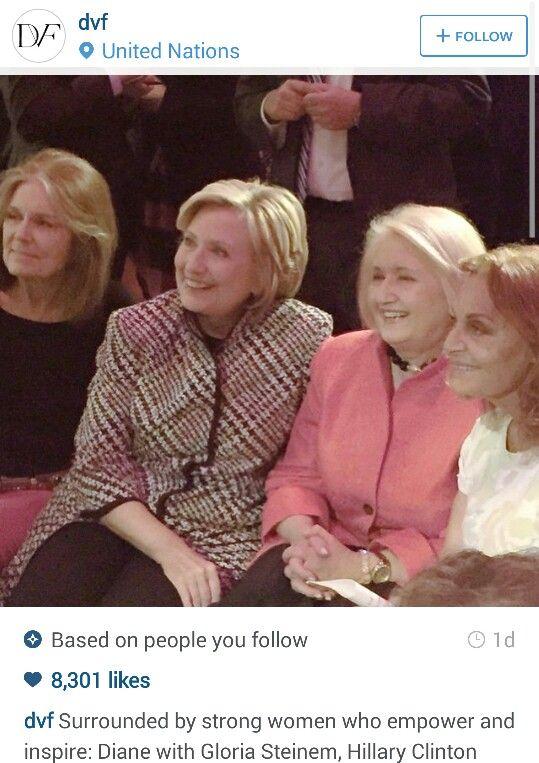 Gloria Steinem, Hilary Clinton,  And Diane Von Furstenberg!  #IWantToGrowUpThatAwesome