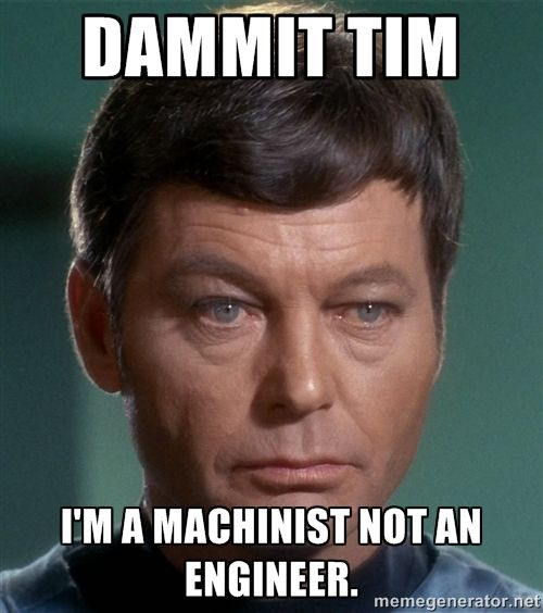 Dammit Tim I'm a machinist not an engineer. - Dr. McCoy | Meme ...